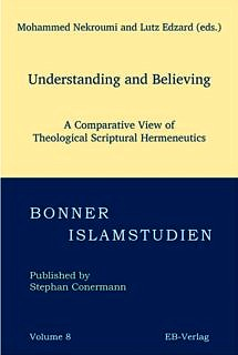 "Zum Artikel ""Mohammed Nekroumi, Lutz Edzard: Understanding and Believing. A Comparative View of Theological Scriptural Hermeneutics. EB Verlag (Bonner Islamstudien), Bonn, 2020."""